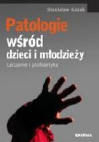Okładka książki Patologie wśród dzieci i młodzieży. Leczenie i profilaktyka