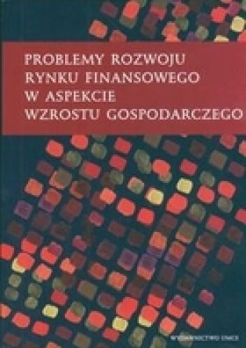 Okładka książki Problemy rozwoju rynku finansowego w aspekcie wzrostu gospodarczego