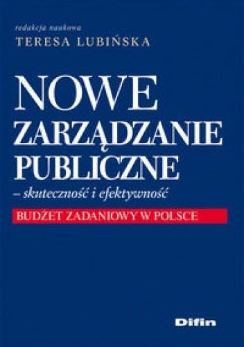 Okładka książki Nowe zarządzanie Publiczne - skuteczność i efektywność. Budżet zadaniowy w Polsce