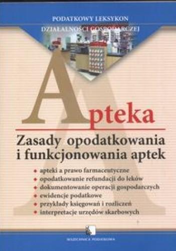 Okładka książki Apteka zasady opodatkowania i funkcj.aptek