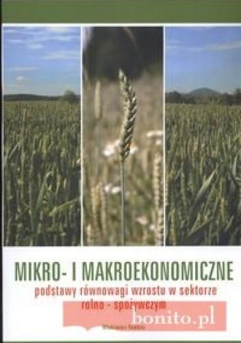 Okładka książki Mikro i makroekonomiczne podstawy równowagi wzrostu w sektorze rolno spożywczym