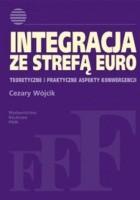 Integracja ze strefą euro. Teoretyczne i praktyczne aspekty konwergencji