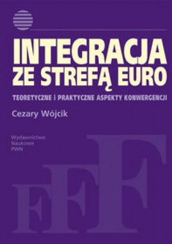 Okładka książki Integracja ze strefą euro. Teoretyczne i praktyczne aspekty konwergencji