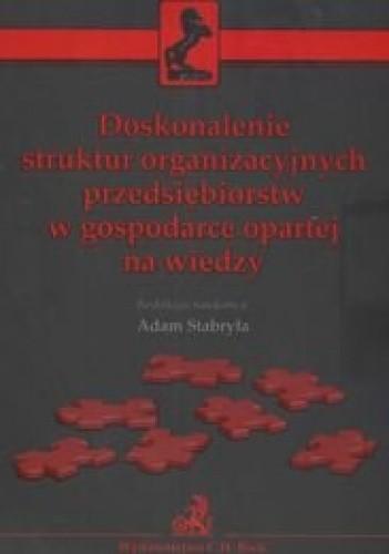 Okładka książki Doskonalenie struktur organizacyjnych przedsiębiorstw w gospodarce opartej na wiedzy