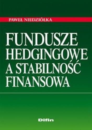 Okładka książki Fundusze hedgingowe a stabilność finansowa