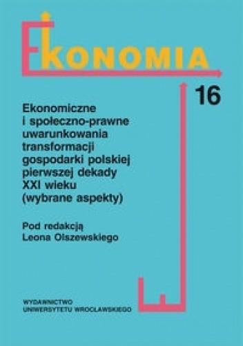 Okładka książki Ekonomiczne i społeczno-prawne uwarunkowania transformacji gospodarki polskiej pierwszej dekady XXI