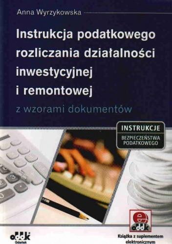 Okładka książki Instrukcja podatkowego rozliczania działalności inwestycyjnej i remontowej z wzorami dokumentów