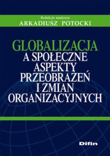 Okładka książki Globalizacja a społeczne aspekty przeobrażeń i zmian organizacyjnych.