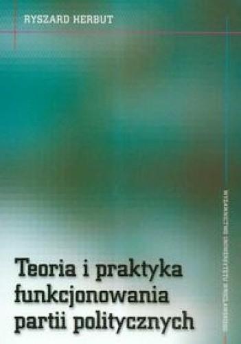 Okładka książki Teoria i praktyka funkcjonowania partii politycznych
