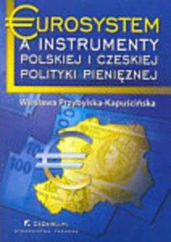 Okładka książki Eurosystem a instrumenty polskiej i czeskiej polityki pieniężnej