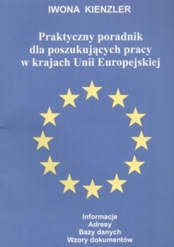 Okładka książki Praktyczny poradnik dla poszukujących pracy w krajach Unii Europejskiej