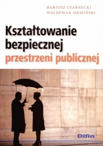 Okładka książki Kształtowanie bezpiecznej przestrzeni publicznej