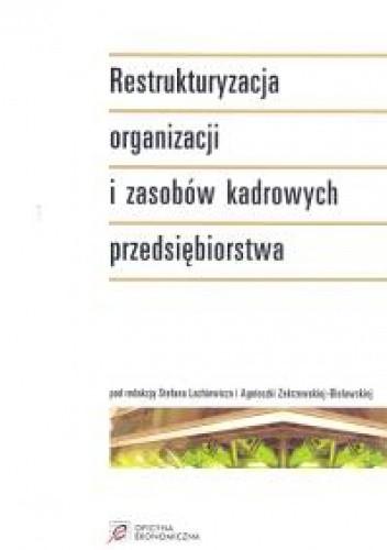 Okładka książki Restrukturyzacja organizacji i zasobów kadrowych przedsiębiorstwa