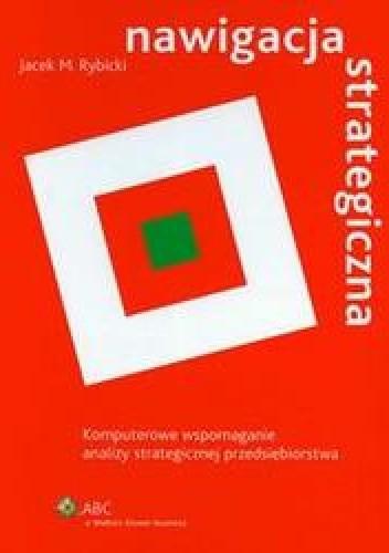 Okładka książki Nawigacja strategiczna. Komputerowe wspomaganie analizy strategicznej przedsiębiorstwa + CD