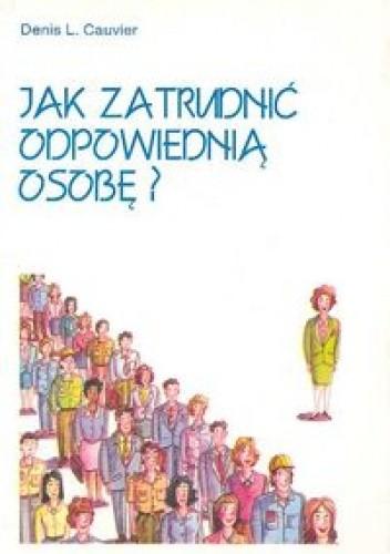 Okładka książki Jak zatrudnić odpowiednią osobę