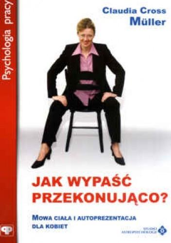 Okładka książki Jak wypaść przekonująco : mowa ciała i autoprezentacja dla kobiet