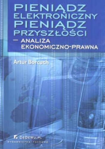 Okładka książki Pieniądz elektroniczny. Pieniądz przyszłości - analiza ekonomiczno-prawna