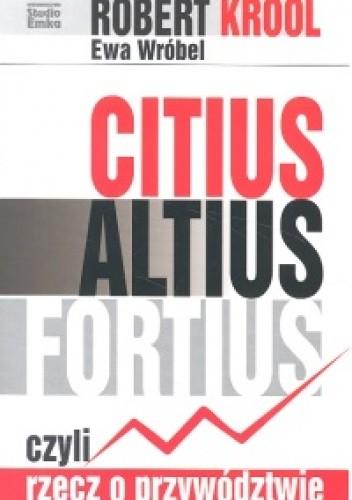 Okładka książki Citus altius fortius czyli rzecz o przywództwie