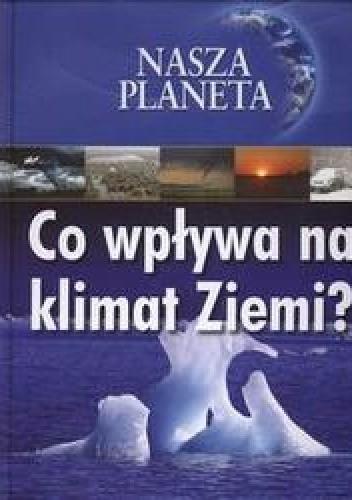 Okładka książki Nasza planeta Co wpływa na klimat ziemia
