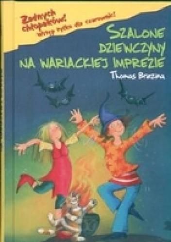 Okładka książki Żadnych chłopaków! Szalone dziewczyny na wariackiej imprezie