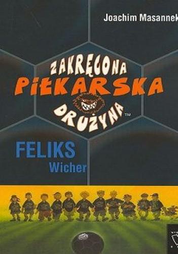 Okładka książki zakręcona piłkarska drużyna. Cz. 2. Feliks Wicher
