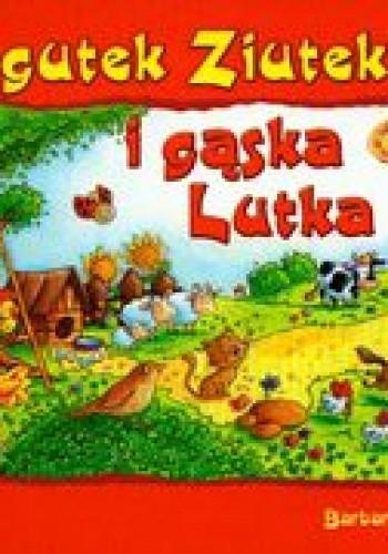 Okładka książki Kogutek Ziutek i gąska Lutka