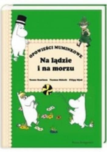 Okładka książki Opowieści Muminkowe. Na lądzie i na morzu