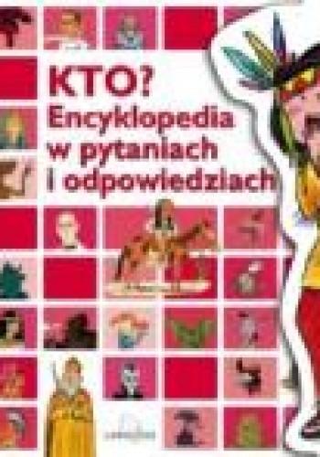 Okładka książki Kto Encyklopedia w pytaniach i odpowiedziach