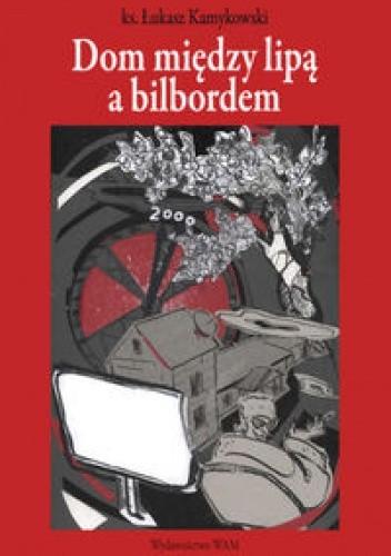 Okładka książki Dom między lipą a bilbordem