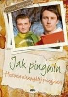 Jak pingwin /Historia niezwykłej przyjaźni
