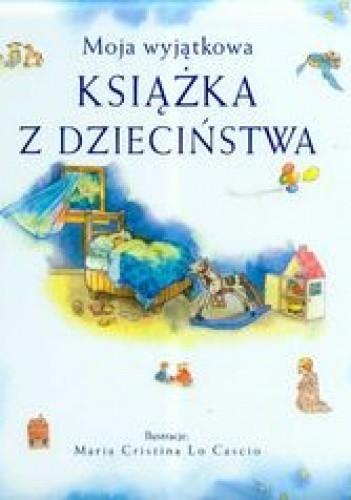 Okładka książki Moja wyjątkowa książka z dzieciństwa