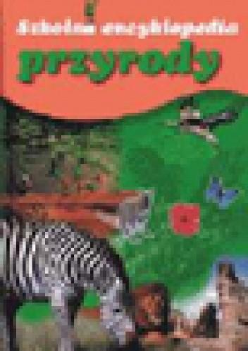 Okładka książki Encyklopedia szkolna przyrody 9 - 13 lat