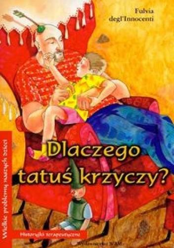 Okładka książki Dlaczego tatuś krzyczy?