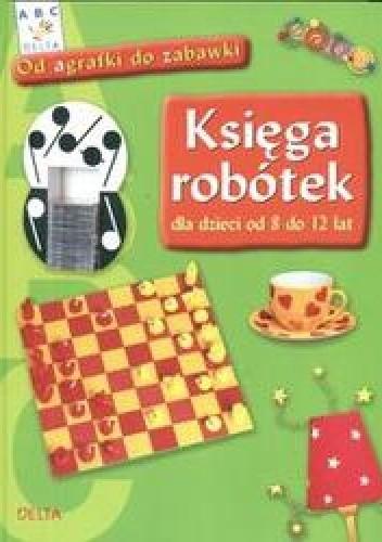 Okładka książki Księga robótek od 8 do 12 lat