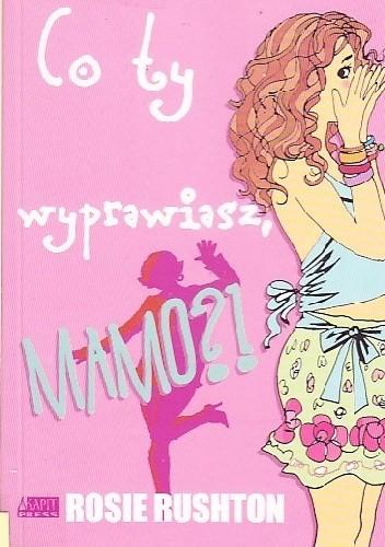Okładka książki Co ty wyprawiasz, mamo!