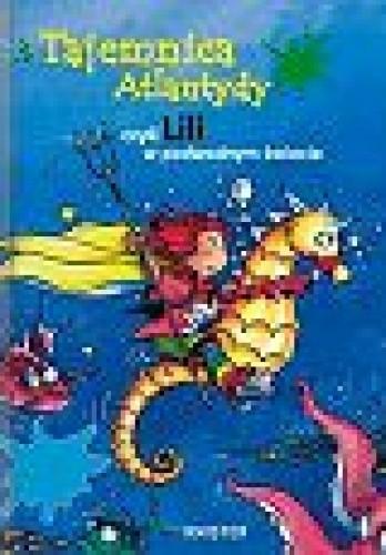 Okładka książki Tajemnica Atlantydy czyli Lili w podwodnym świecie