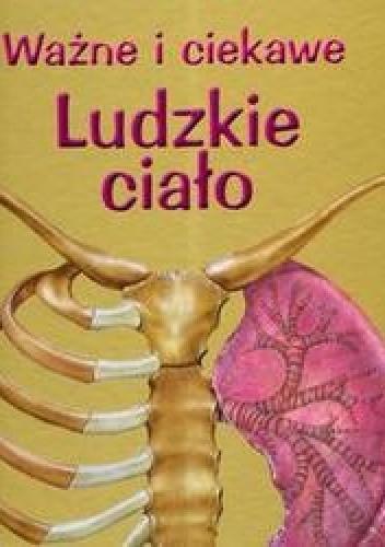 Okładka książki Ważne i ciekawe Ludzkie ciało