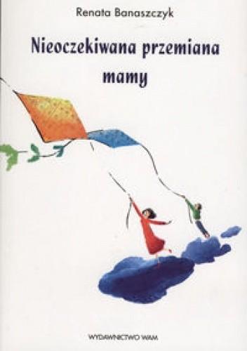 Okładka książki Nieoczekiwana przemiana mamy