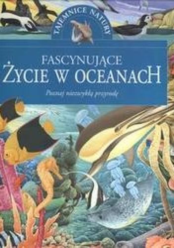 Okładka książki Fascynujące życie w oceanach /Poznaj niezwykła przyrodę