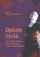 Opium życia. Niezwykła historia Marii Morskiej, muzy skamandrytów