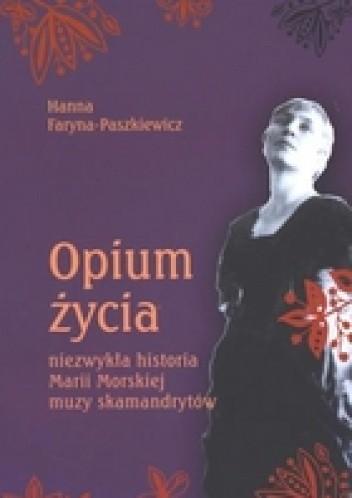 Okładka książki Opium życia. Niezwykła historia Marii Morskiej, muzy skamandrytów