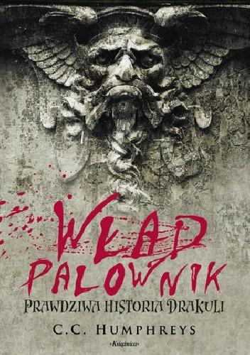 Okładka książki Wład Palownik: Prawdziwa historia Drakuli