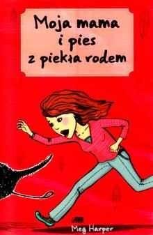 Okładka książki Moja Mama I Pies Z Piekła Rodem