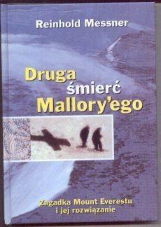 Okładka książki Druga śmierć Mallory′ego: zagadka Mount Everestu i jej rozwiązanie