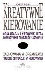 Okładka książki Kreatywne kierowanie. Organizacja i kierownik jutra. Rozwiazywanie problemow kadrowych