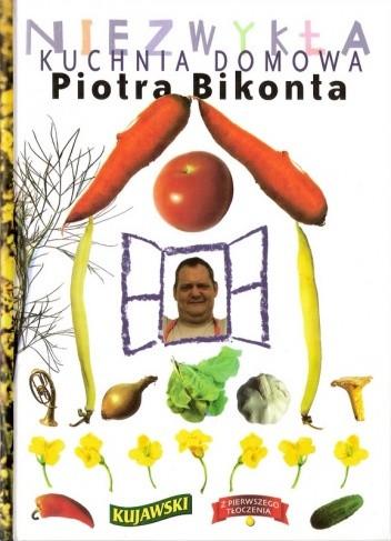 Okładka książki Niezwykła kuchnia domowa Piotra Bikonta