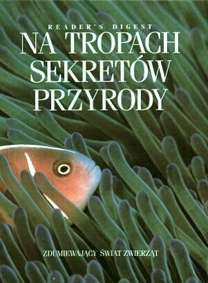 Okładka książki Na tropach sekretów przyrody. Zdumiewający świat zwierząt