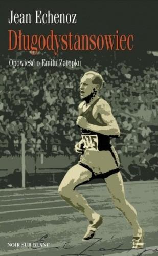 Okładka książki Długodystansowiec. Opowieść o Emilu Zatopku