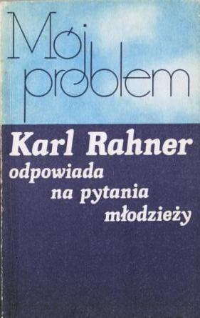 Okładka książki Mój problem. Karl Rahner odpowiada na pytania młodzieży