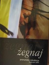 Okładka książki Żegnaj. Poznańskie rekolekcje kwiecień 2005